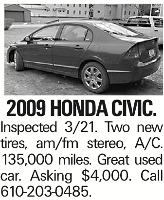 2009 Honda Civic. Inspected 3/21. Two new tires, am/fm stereo, A/C. 135,000 miles. Great used car. Asking $4,000. Call 610-203-0485.