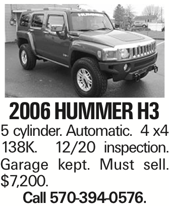 2006 Hummer H3 5 cylinder. Automatic. 4 x4 138K. 12/20 inspection. Garage kept. Must sell. $7,200. Call 570-394-0576.
