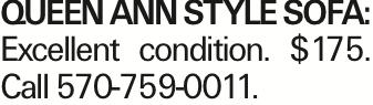 QUEEN ANN STYLE SOFA: Excellent condition. $175. Call 570-759-0011.