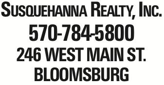 Susquehanna Realty, Inc. 570-784-5800 246 West Main St. Bloomsburg