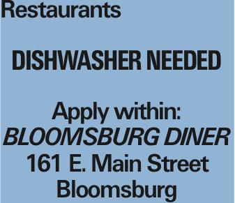 restaurants Dishwasher needed Apply within: Bloomsburg Diner 161 E. Main Street Bloomsburg