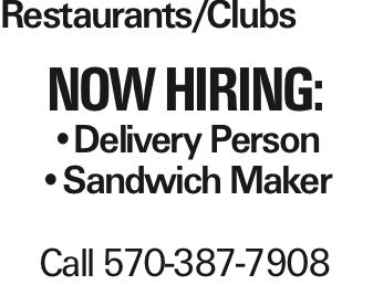 Restaurants/Clubs NOW HIRING: --Delivery Person --Sandwich Maker Call 570-387-7908
