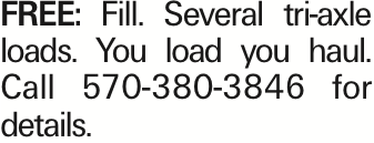 Free: Fill. Several tri-axle loads. You load you haul. Call 570-380-3846 for details. As published in the Press Enterprise.