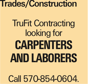 Trades/Construction TruFit Contracting looking for Carpenters and laborers Call 570-854-0604. As published in the Press Enterprise.