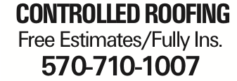 controlled roofing Free Estimates/Fully Ins. 570-710-1007 As published in the Press Enterprise.