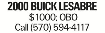 2000 Buick LeSabre $1000; OBO Call (570) 594-4117 As published in the Press Enterprise.