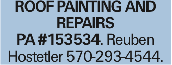 ROOFPAINTING AND REPAIRS pa #153534. Reuben Hostetler 570-293-4544. As published in the Press Enterprise.