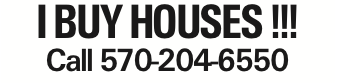 I BUY HOUSES !!! Call 570-204-6550 As published in the Press Enterprise.