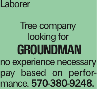 Laborer Tree company looking for groundman no experience necessary pay based on performance. 570-380-9248. As published in the Press Enterprise.