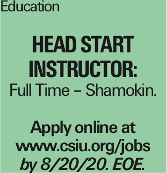Education Head Start Instructor: Full Time - Shamokin. Apply online at www.csiu.org/jobs by 8/20/20. EOE. As published in the Press Enterprise.