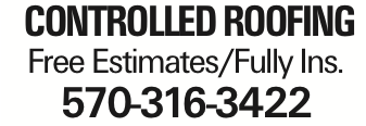 controlled roofing Free Estimates/Fully Ins. 570-316-3422 As published in the Press Enterprise.