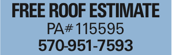 Free Roof Estimate PA#115595 570-951-7593 As published in the Press Enterprise.