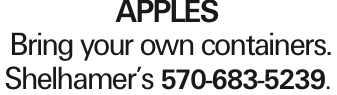 APPLES Bring your own containers. Shelhamer's 570-683-5239. As published in the Press Enterprise.