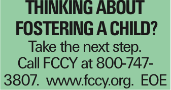 Thinking about Fostering a child? Take the next step. Call FCCY at 800-747-3807. www.fccy.org. EOE As published in the Press Enterprise.