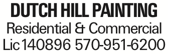 DUTCH HILL PAINTING Residential & Commercial Lic140896 570-951-6200 As published in the Press Enterprise.