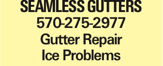 SEAMLESS GUTTERS 570-275-2977 Gutter Repair Ice Problems As published in the Press Enterprise.