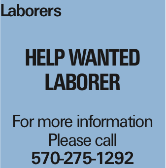 Laborers help wanted Laborer For more information Please call 570-275-1292 As published in the Press Enterprise.