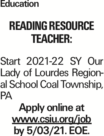 Education Reading Resource Teacher: Start 2021-22 SY Our Lady of Lourdes Regional School Coal Township, PA Apply online at www.csiu.org/job by 5/03/21. EOE. As published in the Press Enterprise.