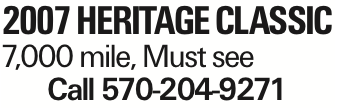 2007 Heritage Classic 7,000 mile, Must see Call 570-204-9271 As published in the Press Enterprise.
