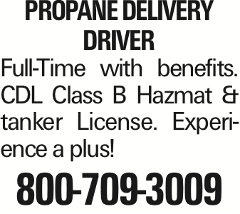 propane Delivery driver Full-Time with benefits. CDL Class B Hazmat &tanker License. Experience a plus! 800-709-3009 As published in the Press Enterprise.