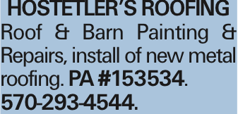 Hostetler's ROOFING Roof & Barn Painting & Repairs, install of new metal roofing. pa #153534. 570-293-4544. As published in the Press Enterprise.
