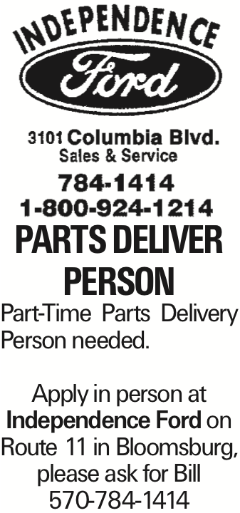 parts deliver person Part-Time Parts Delivery Person needed. Apply in person at Independence Ford on Route 11 in Bloomsburg, please ask for Bill 570-784-1414 As published in the Press Enterprise.