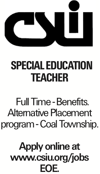 Special Education Teacher Full Time - Benefits. Alternative Placement program - Coal Township. Apply online at www.csiu.org/jobs EOE. As published in the Press Enterprise.