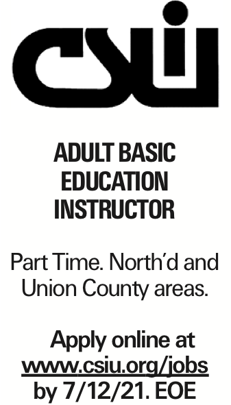 Adult Basic Education Instructor Part Time. North'd and Union County areas. Apply online at www.csiu.org/jobs by 7/12/21. EOE As published in the Press Enterprise.
