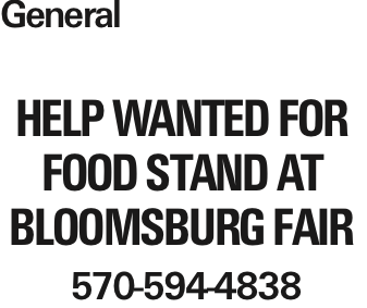 General help wanted for food stand at bloomsburg fair 570-594-4838 As published in the Press Enterprise.