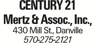 Century 21 Mertz & Assoc., Inc., 430 Mill St., Danville 570-275-2121 As published in the Press Enterprise.