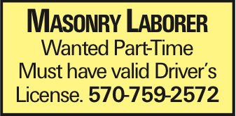 Masonry Laborer Wanted Part-Time Must have valid Driver's License. 570-759-2572 As published in the Press Enterprise.