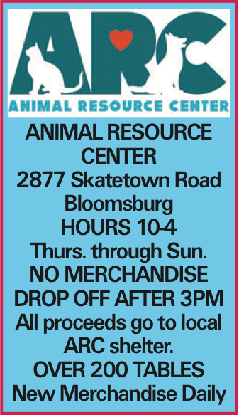 Animal Resource Center 2877 Skatetown Road Bloomsburg Hours 10-4 Thurs. through Sun. No MERCHANDISE DROP OFF after 3PM All proceeds go to local ARC shelter. Over 200 tables New Merchandise Daily As published in the Press Enterprise.