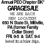Annual PEO Chapter BK* Garage Sale We are back! new location! 650 N State St, Millville, PA (former Family Dollar Store) Fri. 9-5 & Sat. 9-4 Benefits scholarships. As published in the Press Enterprise.