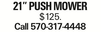 """21"""" PUSH MOWER $125. Call 570-317-4448 As published in the Press Enterprise."""