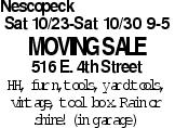 Nescopeck Sat 10/23-Sat 10/30 9-5 moving Sale 516 E. 4th Street HH, furn., tools, yard tools, vintage, tool box. Rain or shine! (in garage) As published in the Press Enterprise.