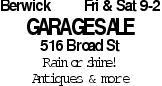 BerwickFri & Sat 9-2 garage Sale 516 Broad St Rain or shine! Antiques & more As published in the Press Enterprise.