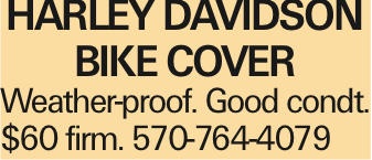 HARLEY DAVIDSON BIKE COVER Weather-proof. Good condt. $60 firm. 570-764-4079 As published in the Press Enterprise.
