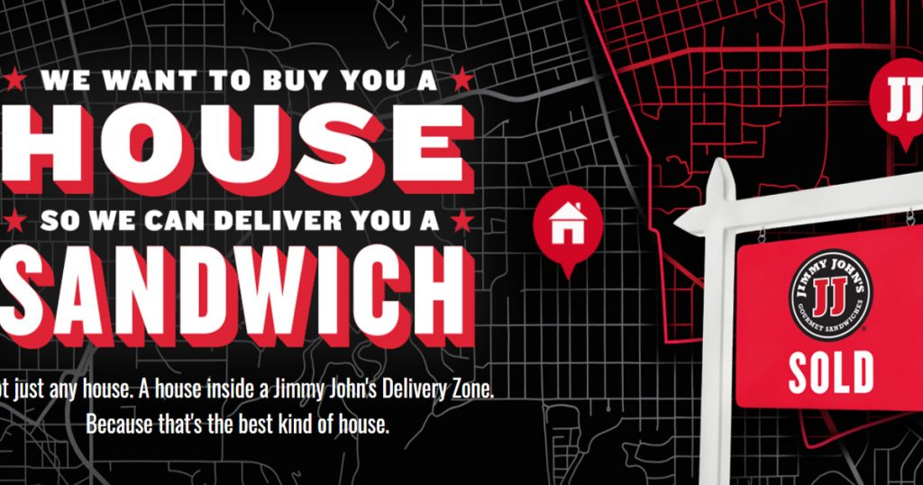 Sandwich chain Jimmy John's grabbed attention for a restaurant marketing campaign giving away up to $250,000 toward the purchase of a house.