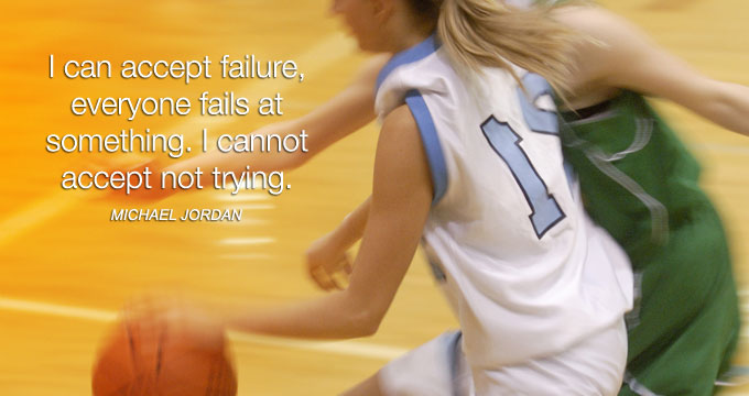 I can accept failure, everyone fails at something. I cannot accept not trying.