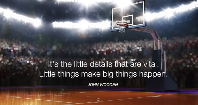 It's the little details that are vital. Little things make big things happen.