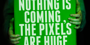 A preview of 'Nothing is Coming the Pixels are Huge' by Theatre42. Nuffield Theatre, 25 October 2016.