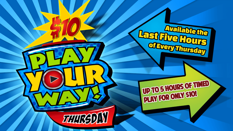 'Play Your Way' every Thursday for only $10!
