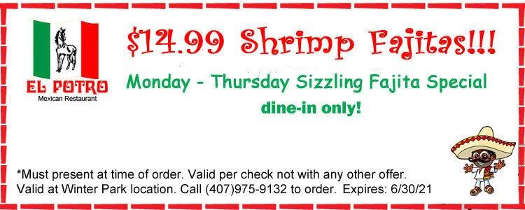 $14.99 shrimp fajitas Monday-Thursday @ Winter Park location