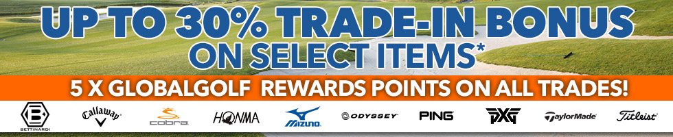 Up to 30% Trade-In Bonus on Select Items* - 5x GlobalGolf Rewards Points on All Trades