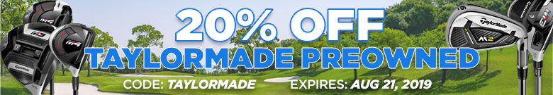 20% Off TaylorMade Clubs. Expires 8/21/2019. Use Code: Taylormade
