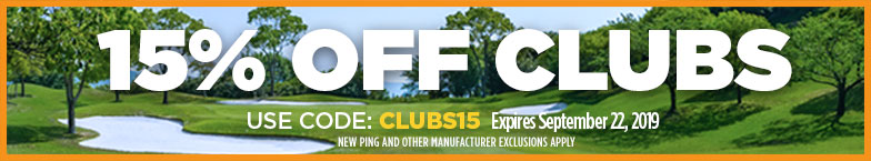 15% Off Clubs. Expires 9/22/2019. Use Code: Clubs15. New PING, and other manufacturer exclusions apply.