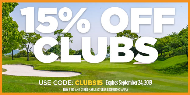 15% Off Clubs. Expires 9/24/2019. Use Code: Clubs15. New PING, and other manufacturer exclusions apply.