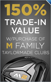 150% Trade-In Value with Purchase of Select M Family TaylorMade Clubs
