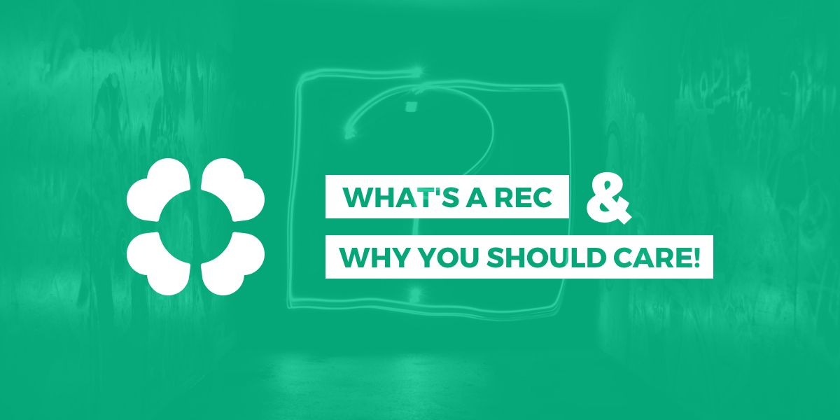 What's a REC and why YOU should care!