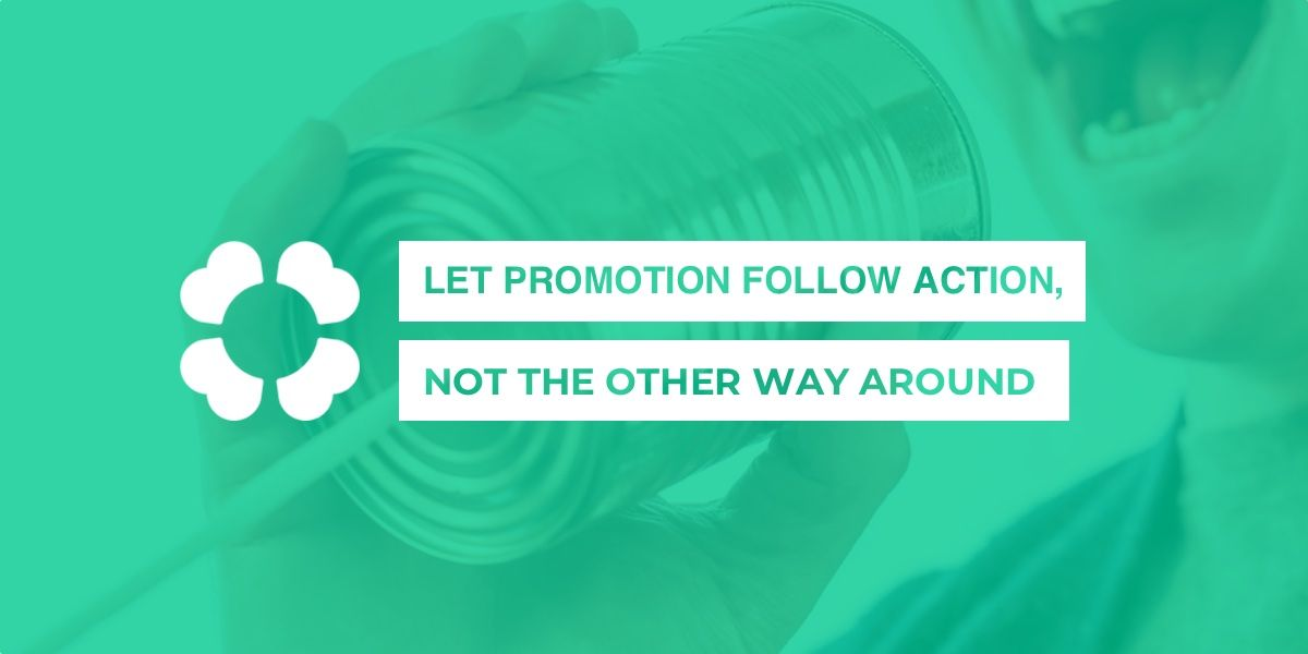 Let promotion follow action, not the other way around